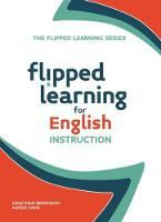 Flipped Learning for English Instruction - The Flipped Learning Series (Paperback)
