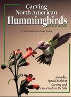 Carving North American Hummingbirds: Capturing Their Beauty in Wood (Paperback)