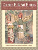 Carving Folk Art Figures: Patterns and Instructions for Angels, Moons, Santas and More! (Paperback)