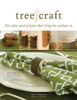 Tree Craft: 35 Rustic Wood Projects That Bring the Outdoors In (Paperback)