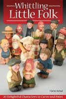 Whittling Little Folk: 20 Delightful Characters to Carve and Paint (Paperback)