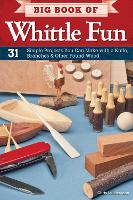 Big Book of Whittle Fun: 31 Simple Projects You Can Make with a Knife, Branches & Other Found Wood (Paperback)