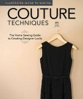 Illustrated Guide to Sewing: Couture Techniques (Paperback)