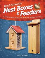 Bird-Friendly Nest Boxes & Feeders: 12 Easy-to-Build Designs that Attract Birds to Your Yard (Paperback)