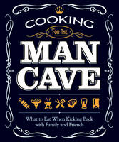 Cooking for the Man Cave (Paperback)