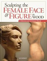 Sculpting the Female Face & Figure in Wood (Paperback)