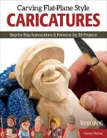 Carving Flat-Plane Style Caricatures: Step-by-Step Instructions & Patterns for 50 Projects (Paperback)