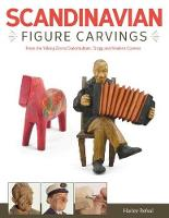 Scandinavian Figure Carving: From Viking Times to Doderhultam, Trygg, and Modern Carvers (Paperback)
