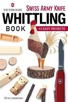 Victorinox Swiss Army Knife Book of Whittling: 43 Easy Projects (Paperback)