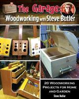 The Garage: Woodworking with Steve Butler: 20 Woodworking Projects for Home and Garden. a PBS Show Companion Book (Paperback)