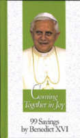 Coming Together in Joy: 99 Sayings by Benedict XVI - 99 Words to Live by S. (Hardback)