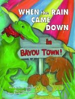 When the Rain Came Down in Bayou Town! (Hardback)