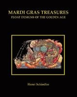Mardi Gras Treasures: Float Designs of the Golden Age (Hardback)