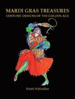 Mardi Gras Treasures: Costume Designs of the Golden Age (Hardback)