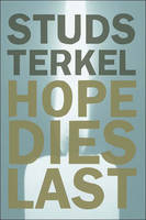 Hope Dies Last: Keeping the Faith in Troubled Times (Hardback)