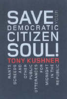Save Your Democratic Citizen Soul!: Rants, Screeds and Other Public Utterances for Midnight in the Republic (Hardback)
