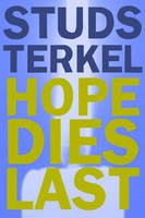 Hope Dies Last: Keeping the Faith in Troubled Times (Paperback)