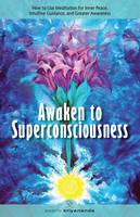 Awaken to Superconsciousness: How to Use Meditation for Inner Peace, Intuitive Guidance, and Greater Awareness (Paperback)