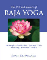 Art and Acience of Raja Yoga: Philosophy, Meditation, Postures, Diet, Breathing Routines, Health (Paperback)