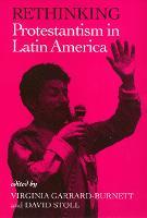Rethinking Protestantism in Latin America (Hardback)