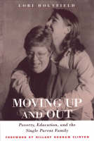 Moving Up and Out: Poverty, Education and the Single Parent Family (Hardback)