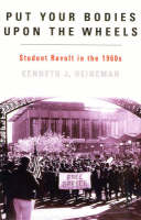 Put Your Bodies Upon The Wheels: Student Revolt in the 1960s - American Ways (Paperback)