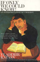 If Only We Could Know!: An Interpretation of Chekhov (Paperback)