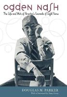 Ogden Nash: The Life and Work of America's Laureate of Light Verse (Hardback)