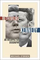 Rethinking Kennedy: An Interpretive Biography (Hardback)