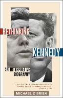 Rethinking Kennedy: An Interpretive Biography (Paperback)