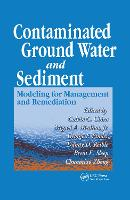 Contaminated Ground Water and Sediment: Modeling for Management and Remediation (Hardback)
