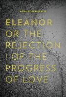 Eleanor, Or, the Rejection of the Progress of Love (Paperback)