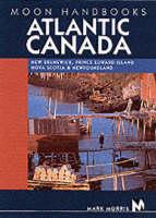 Atlantic Canada: New Brunswick, Prince Edward Island, Nova Scotia, and Newfoundland and Labrador - Moon Handbooks (Paperback)