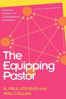 The Equipping Pastor: A Systems Approach to Congregational Leadership (Paperback)