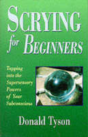 Scrying for Beginners: Tapping into the Supersensory Powers of Your Subconscious (Paperback)
