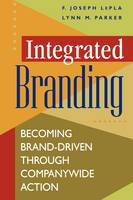 Integrated Branding: Becoming Brand-Driven Through Companywide Action (Hardback)