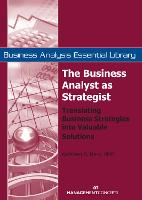 The Business Analyst as Strategist: Translating Business Strategies into Valuable Solutions - Business Analysis Essential Library (Paperback)