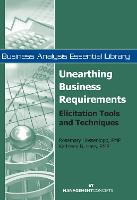 Unearthing Business Requirements: Elicitation Tools and Techniques - Business Analysis Essential Library (Paperback)