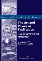 The Art and Power of Facilitation: Running Powerful Meetings - Business Analysis Essential Library (Paperback)