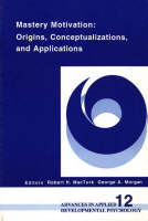 Mastery Motivation: Origins, Conceptualizations, and Applications (Paperback)