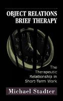 Object Relations Brief Therapy: The Therapeutic Relationship in Short-Term Work - The Library of Object Relations (Hardback)