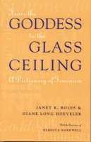 From the Goddess to the Glass Ceiling: Dictionary of Feminism (Paperback)