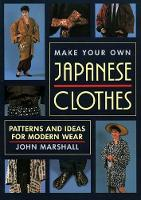 Make Your Own Japanese Clothes: Patterns And Ideas For Modern Wear (Paperback)