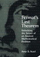 Fermat's Last Theorem: Unlocking the Secret of an Ancient Mathematical Problem (Paperback)
