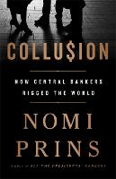 Collusion: How Central Bankers Rigged the World (Hardback)