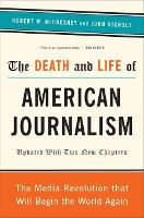 The Death and Life of American Journalism: The Media Revolution That Will Begin the World Again (Paperback)
