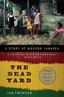 The Dead Yard: A Story of Modern Jamaica (Paperback)