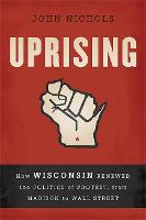 Uprising: How Wisconsin Renewed the Politics of Protest, from Madison to Wall Street (Paperback)