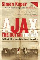 Ajax, the Dutch, the War: The Strange Tale of Soccer During Europe's Darkest Hour (Paperback)