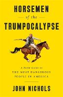 Horsemen of the Trumpocalypse: A Field Guide to the Most Dangerous People in America (Paperback)